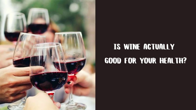 Is Wine Actually Good for Your Health